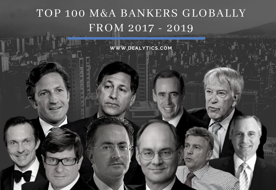 Top 100 M&A Banker Dealmakers Globally From 2017 To 2019